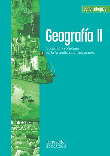 Geografia 2: Sociedad Y Economia -  Enfoques - Longseller