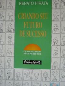 Criando Seu Futuro De Sucesso Renato Hirata