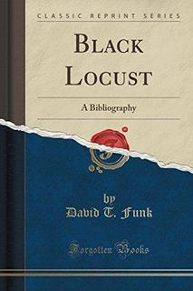 Black Locust : A Bibliography (classic Reprint) David T Funk