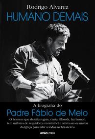 Humano Demais - A Biografia Do Padre Fábio De Melo