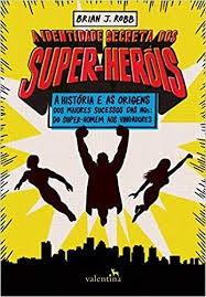 A Identidade Secreta Dos Super-heróis Robb, Brian J.