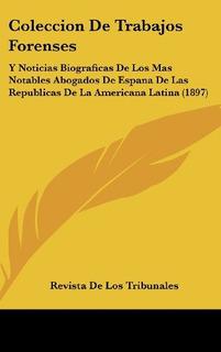 Coleccion De Trabajos Forenses: Y Noticias Biograficas De L