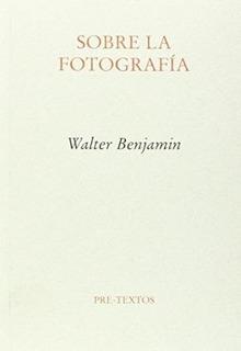 Sobre La Fotografía, Walter Benjamin, Ed. Pre-textos