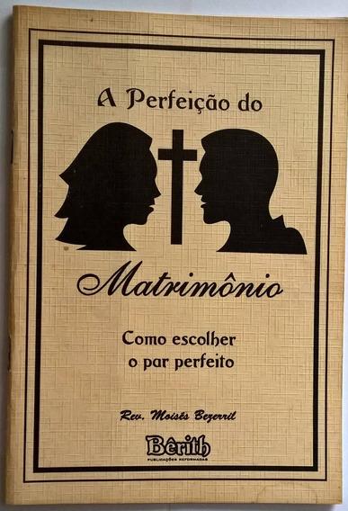 A Perfeição Do Matrimônio- Moisés Bezerril(frete Grátis)