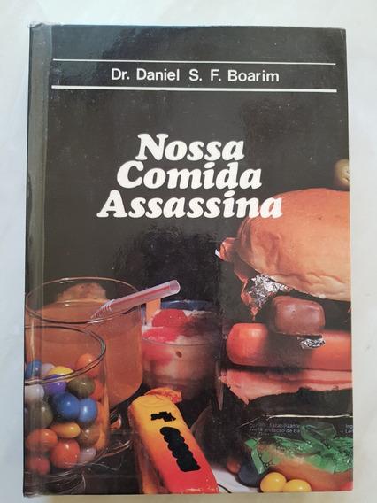 Nossa Comida Assassina. Dr. Daniel S. F. Boarim
