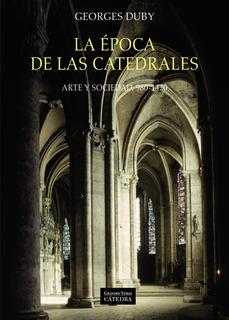 La Época De Las Cátedrales, Georges Duby, Ed. Cátedra