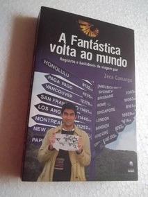 * Livro A Fantástica Volta Ao Mundo - Zeca Camargo