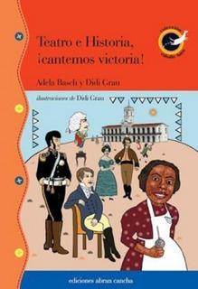 Teatro E Historia Cantemos Victoria Abran Cancha