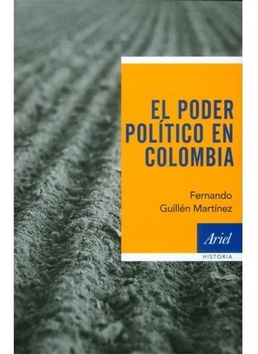 El Poder Político En Colombia. Fernando Guillén Martínez