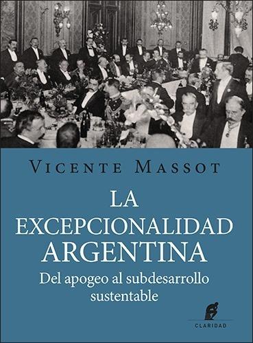 Imagen 1 de 1 de La Excepcionalidad Argentina - Apogeo Subdesarrollo Sustenta