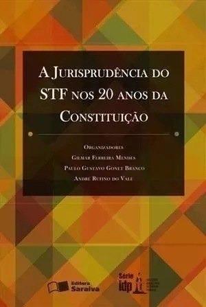 A Jurisprudência Do Stf Nos 20 Anos Da Constituição - 1ª Ed.