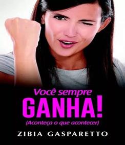 Voce Sempre Ganha Livro Zibia Gaspareto