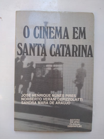 Livro - O Cinema Em Santa Catarina José Henrique Nunes Pires