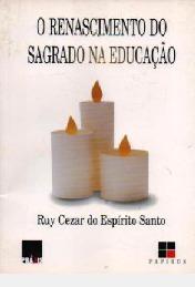 O Renascimento Do Sagrado Na Educação Santo, Ruy Cezar D