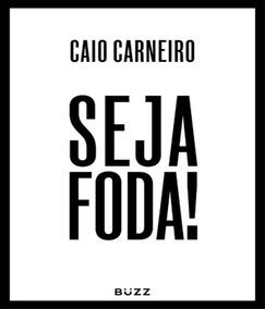 Livro Seja Foda ! Caio Carneiro