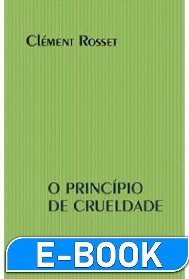O Princípio Da Crueldade - Clément Rosset