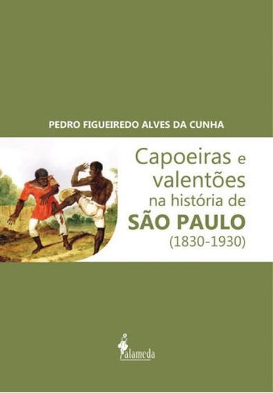 Capoeiras E Valentoes Na Historia De Sao Paulo - 1830-1930