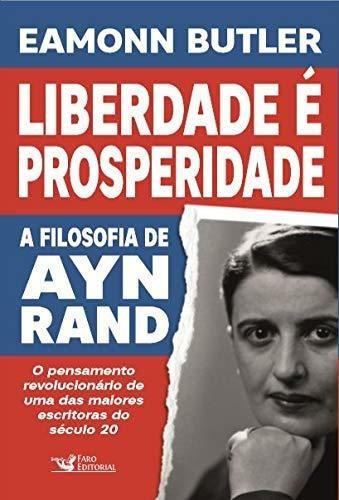 Liberdade É Prosperidade: A Filosofia De Ayn Rand