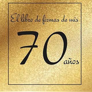 El Libro De Firmas De Mis 70 Años: Â¡feliz Cumpleaños! (span