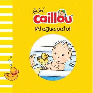 Col. Libro De Baño Bebé Caillou - ¡al Agua Pato! - Equipo Ed