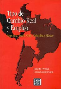 Tipo De Cambio Real Y Empleo. Argentina, Brasil, Chile, Colo