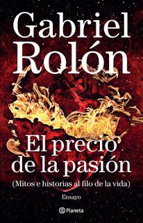 Gabriel Rolón - El Precio De La Pasión - Libro Novedad 2019