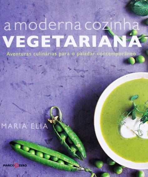 A Moderna Cozinha Vegetariana - Aventuras Culinárias Para O