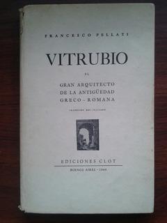 Vitrubio. El Arquitecto De La Antigüedad...( Pellati)
