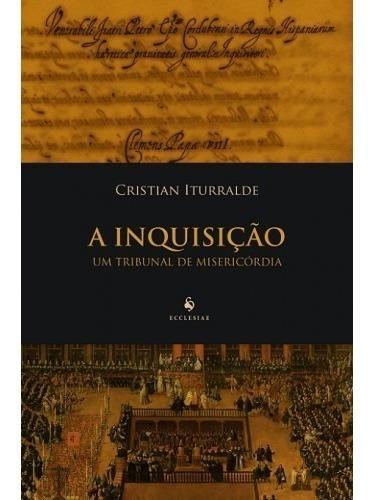 A Inquisição - Um Tribunal De Misericórdia ( C. Iturralde )