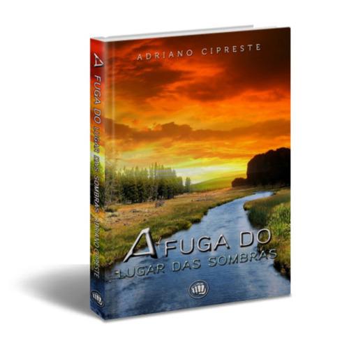 Livro - A Fuga Do Lugar Das Sombras - Adriano Cipreste