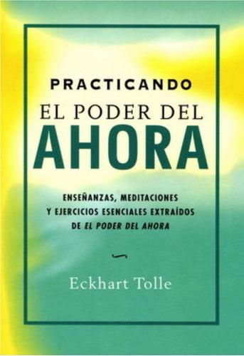 Imagen 1 de 1 de Practicando El Poder Del Ahora - Eckhart Tolle - Original