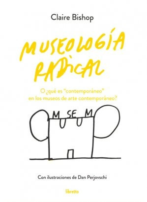 Museología Radical- Claire Bishop - Libretto - Lu Reads