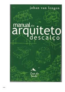 Manual Do Arquiteto Descalço De Johan Van Lengen