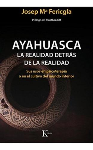 Ayahuasca - La Realidad Detras De La Realidad