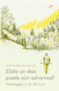 Solo Un Dios Puede Aun Salvarnos - Rodriguez Hidalgo,javier