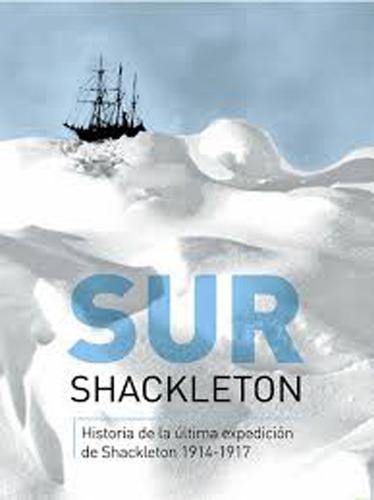 Sur Historia De La Ultima Expedicion De Shackleton 1914-1917