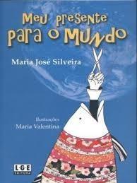 Meu Presente Para O Mundo Maria José Silveira