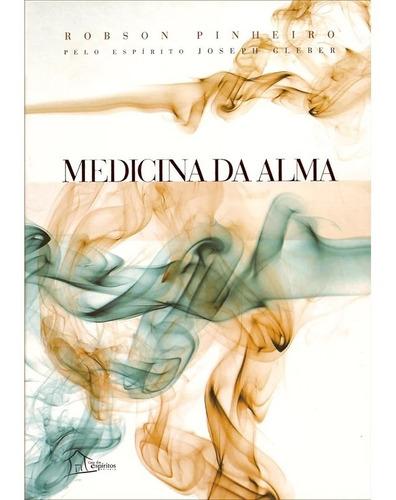 Medicina Da Alma - Capa Dura -robson Pinheiro, Joseph Gleber