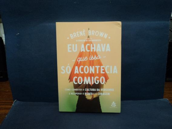 Livro: Eu Achava Que Isso Só Acontecia Comigo ( Brené Brown)