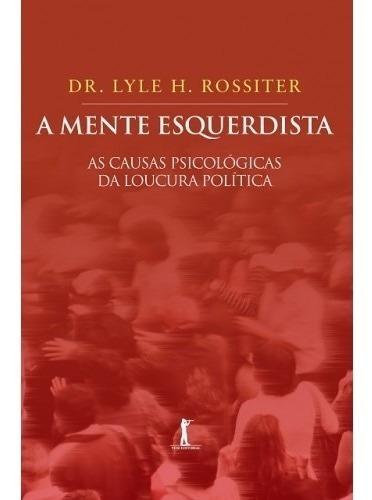 A Mente Esquerdista ( Lyle H. Rossiter )