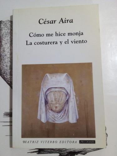 Cómo Me Hice Monja / La Costurera - Aira - B. Viterbo 2009