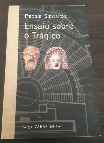 Ensaio Sobre O Tragico - Peter Szondi