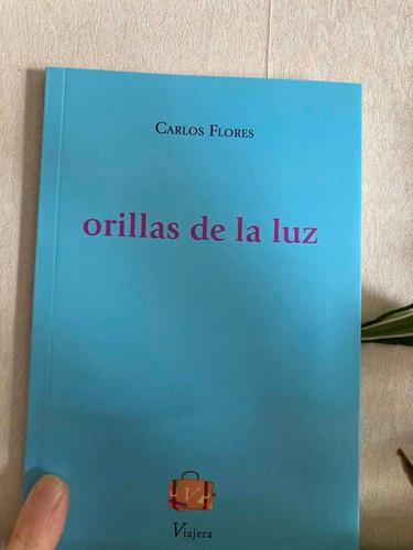 Libro Orillas De La Luz Carlos Flores Viajera Poesía