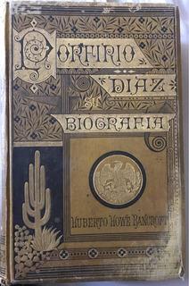 Libro Biografía De Porfirio Díaz Por Humberto Howe Bancroft