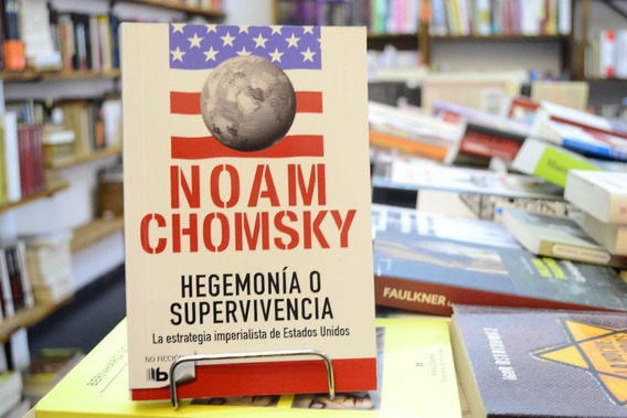 Hegemonía O Supervivencia. Noam Chomsky.