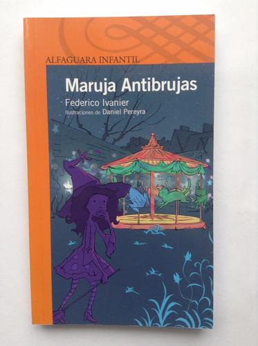 Maruja Antibrujas, De Federico Ivanier. Alfaguara Infantil.