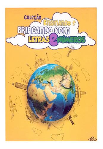 Coleção Ensinando Brincando Com Letras Numeros + Brinde