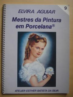 Revista Mestres Da Pintura Em Porcelana 9 Elvira Aguiar E173