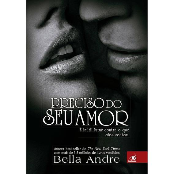 Livro - Preciso Do Seu Amor - Bella Andre - Novo Conceito