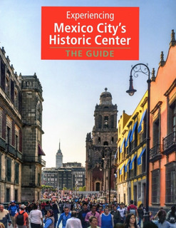 Experiencing Mexico City S Historic Center: The Guide